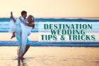 14 destination wedding tips and tricks