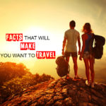 Facts that will make you want to travel