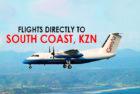 Flights straight to the South Coast, KZN